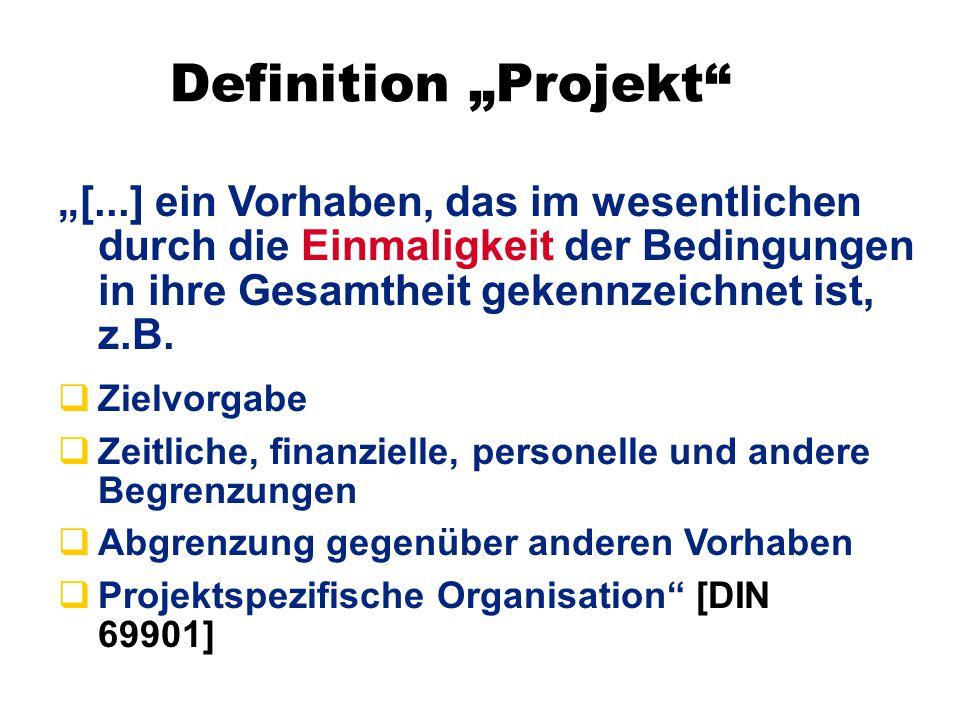 """Definition """"Projekt """"[...] ein Vorhaben, das im wesentlichen durch die Einmaligkeit der Bedingungen in ihre Gesamtheit gekennzeichnet ist, z.B."""
